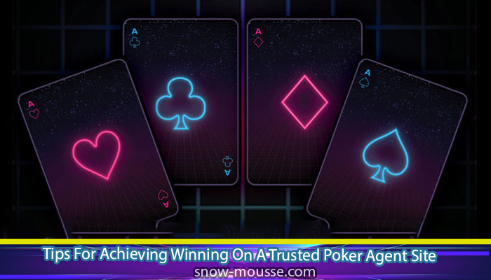 Tips For Achieving Winning On A Trusted Poker Agent Site Snow Mousse